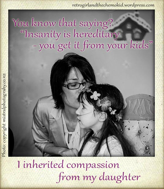 I inherited compassion from my daughter